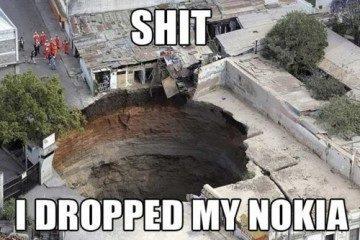 shit i dropped my nokia