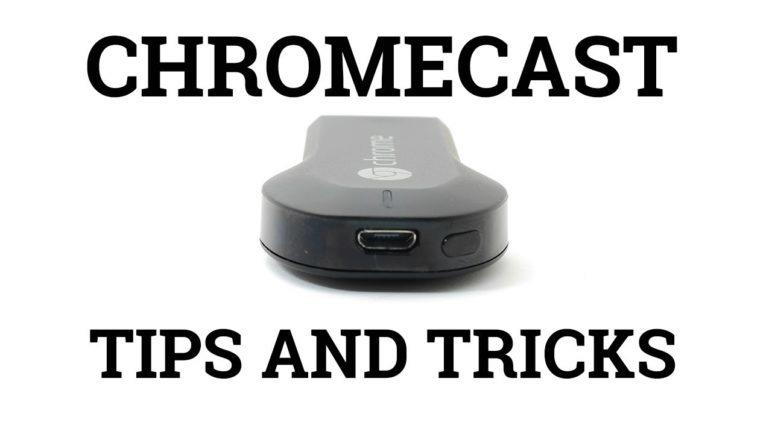 Chromecast Tips and Tricks