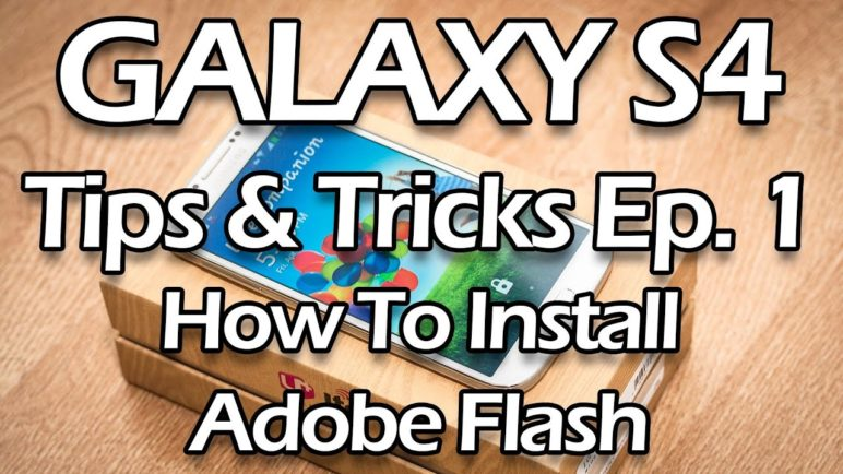 Galaxy S4 Tips & Tricks Episode 1: How To Install Adobe Flash Player on Samsung Galaxy S4