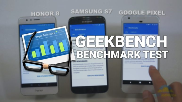 Geekbench Samsung S7 vs Honor 8 vs Google Pixel