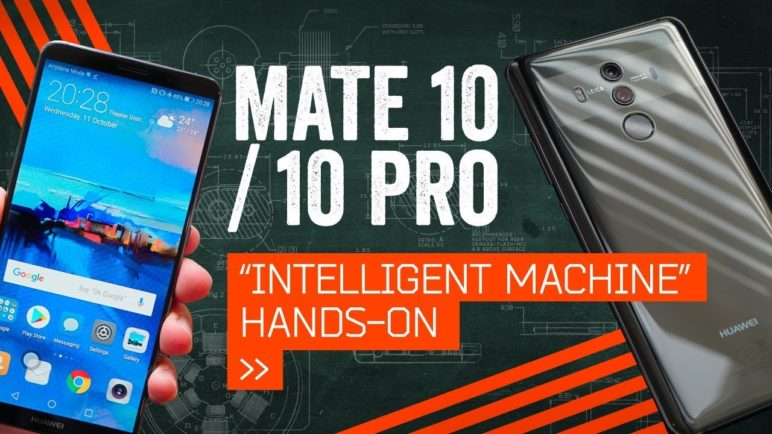 "Huawei Mate 10/Pro: Hands-On With ""The Intelligent Machine"""
