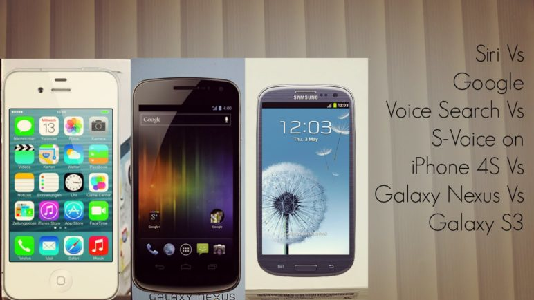 Siri Vs Google Voice Search Vs S-Voice on iPhone 4S Vs Galaxy Nexus Vs S3