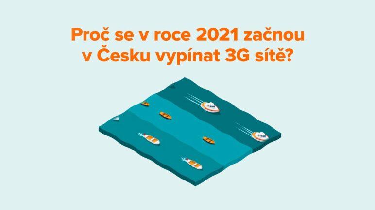 Vypínání 3G: Proč se v roce 2021 začnou v Česku vypínat 3G sítě?